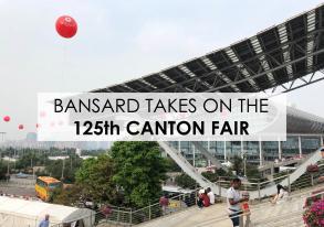 Bansard takes on Canton Fair's 125th Edition